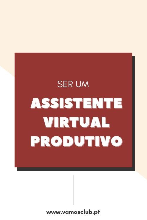 Ser um Assistente Virtual Produtivo