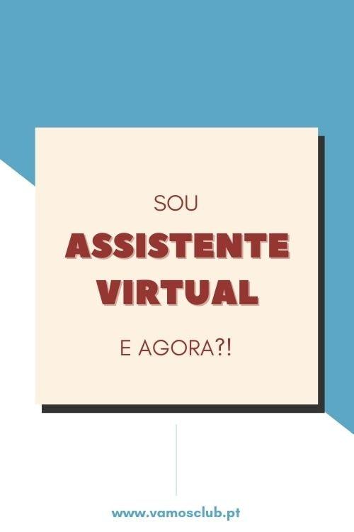 Sou Assistente Virtual e agora?