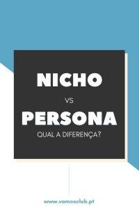 Diferença entre Nicho e Persona
