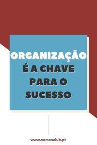 A organização é a chave para o sucesso!